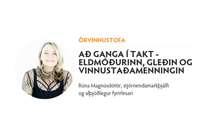 Örvinnustofa: Að ganga í takt – eldmóðurinn, gleðin og vinnustaðamenningin