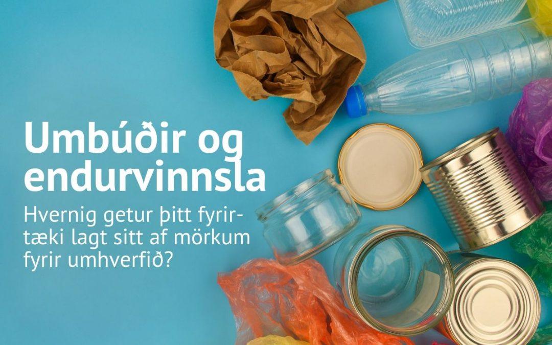 Umbúðir og endurvinnsla: Hvernig getur þitt fyrirtæki lagt sitt af mörkum fyrir umhverfið?