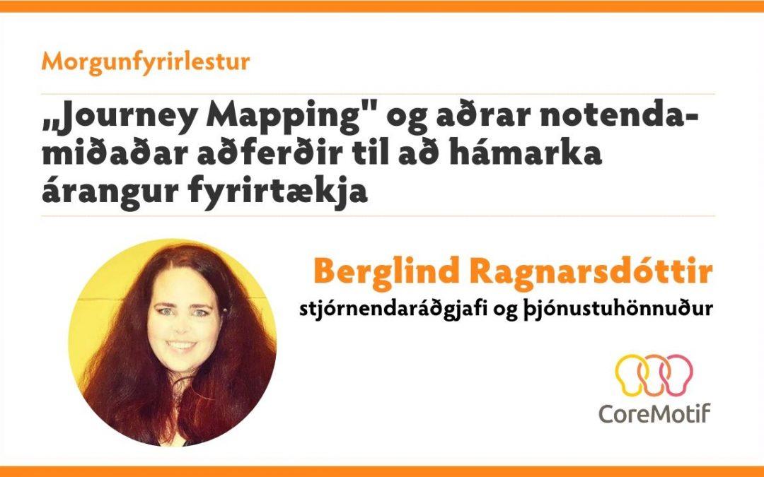 """Morgunfyrirlestur: """"Journey Mapping"""" og aðrar notendamiðaðar aðferðir til að hámarka árangur fyrirtækja"""